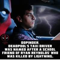 Double tap if you want to see 1000000% more of Dopinder in Deadpool2! 👇 Follow @deadpoolfacts for your daily Deadpool dose. 👏👏👏👏 @vancityreynolds 🙌 wadewilson mercwithamouth marvelnation deadpoolfacts deadpoolnation deadpool marvel deadpool2 antihero lolz lmaobruh hahaha lmfao heh hehe MarvelousJokes: DOPINDER,  DEADPOOL'S TAXI ORIVER  WAS NAMED AFTER A SCHDOL  FRIEND OF RYAN REYNOLOS' WHO  WAS KILLED BY LIGHTNING Double tap if you want to see 1000000% more of Dopinder in Deadpool2! 👇 Follow @deadpoolfacts for your daily Deadpool dose. 👏👏👏👏 @vancityreynolds 🙌 wadewilson mercwithamouth marvelnation deadpoolfacts deadpoolnation deadpool marvel deadpool2 antihero lolz lmaobruh hahaha lmfao heh hehe MarvelousJokes