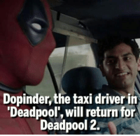 Memes, Taxi, and Taxi Driver: Dopinder the taxi driver in  Deadpool, will return for  Deadpool 2. fuck yeah