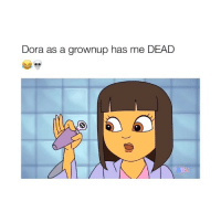 Crying, Dora, and Girl Memes: Dora as a grownup has me DEAD I WATCHED THE WHOLE SERIES I WAS CRYING (Credit: @thisisaok)