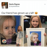 THIS IS THE BEST DAY IN THE HISTORY OF MEMES: Doris Payne  @Jayee Mikee  Our friend has grown up y'all!!  Shloe  HOranOS  Da um Googl  Daum Google THIS IS THE BEST DAY IN THE HISTORY OF MEMES