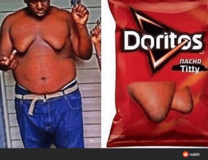 You are what you eat, gamers !: Dorites  NACHO  Titty.  reddit You are what you eat, gamers !