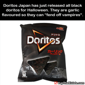 "evilrick:  someone get me these gothic fucking doritos : Doritos Japan has just released all black  doritos for Halloween. They are garlic  flavoured so they can ""fend off vampires"".  ofoLay  ドリトス  Doritos  ガーリック  TH  150  kcal  YupThatExists.com evilrick:  someone get me these gothic fucking doritos"