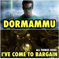 Memes, 🤖, and Hero: DORMAMMU  ALLTHINGS HERO  VE COME TO BARGAIN Wait.... marveluniverse doctorstrange greenlantern dcuniverse