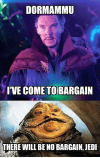 Jedi, Deadpool, and Avengers: DORMAMMU  IVE COME TO BARGAIN  THERE WILL BENO BARGAIN, JEDI Go check out Star Wars Memes  ~Deadpool