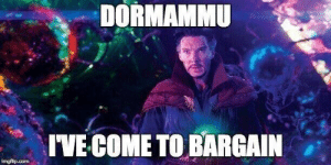 When you quick save before a hard boss fight: DORMAMMU  VECOME TO BARGAIN When you quick save before a hard boss fight