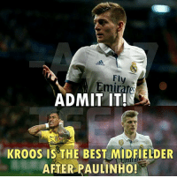 Have to admit it...: dos  Fly  Emirate  ADMIT IT!  KROOS IS THE BEST MIDFIELDER  AFTER PAULINHO! Have to admit it...