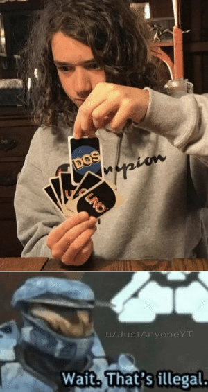 Uno, Pro, and Dos: DOS  pian  UNO  u/JustAnyoneYT  Wait. That's illegal. Pro gamer move