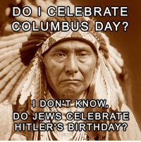 Birthday, Memes, and Hitler: DOT CELEBRATE  COLUMBUS DAY  ?  DONATsakNOW  0  DO JEANS CELEBRATE  00 UEWS OELEB  HITLER'S BIRTHDAY ~ By Ded Silence