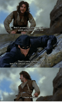 The Princess Bride: dot kill  until you reach the top  But I promisel  That's very comforting  but I'm afraid youjust have to wait  I hate waiting The Princess Bride