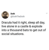Being Alone, Funny, and Life: Doth  @DothTheDoth  Dracula had it right, sleep all day,  live alone in a castle & explode  into a thousand bats to get out of  social situations. Living the life