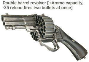 Dreams, Once, and Wet: Double barrel revolver [+Ammo capacity,  35 reload,fires two bullets at once I just found the subject of Mista's wet dreams