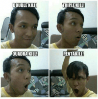 Memes, Mobile, and 🤖: DOUBLE KILL!  TRIPLE KILL  QUADRAKILL!  PENTAKILL Your face when playing Mobile Legend