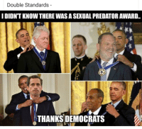 Predator, Forwardsfromgrandma, and Double: Double Standards -  I DIDNT KNOW THERE WAS A SEXUAL PREDATOR AWARD.  THANKS DEMOCRATS Double Standards.