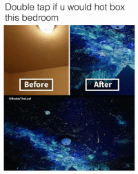 Double tap if u would hot box  this bedroom  Before  After  @Buddy The Leaf ❤️❤️