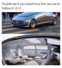 Memes, Drive, and Hotbox: Double tap if you would buy this car just to  hotbox it You're telling me I don't even have to drive! I'll take it! 😩😂😭