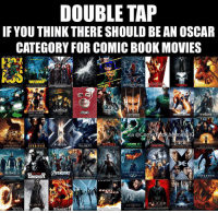 Blade, Ghost Rider , and Oscars: DOUBLE TAP  IF YOUTHINK THERE SHOULD BE AN OSCAR  CATEGORY FOR COMICBOOK MOVIES  E LAST STAND  WATCHIMENA  PU  ER  PER MAN  LEAGUE  SUR  THOR  ORIGINS  An  TIE  OLVER  Via Comi  mes  BLADE  AVENGERS  TINISHER  SUPERMAN  GHOST  RIDER  B LAA IDE,  BLADE  HEINCREDIBLESf  ER 👇👇👇 Tag your friends!🔥 Follow @comic.book.memes for more🍻 - - - justiceleague superman captainamerica batman wonderwoman arrow theflash gotham spiderman batmanvsuperman comicbookmemes justiceleaguememes avengers avengersmemes deadpool dccomics dcmemes dccomicsmemes marvel marvelcomics marvelmemes starwars doctorstrange captainamericacivilwar doctorstrange