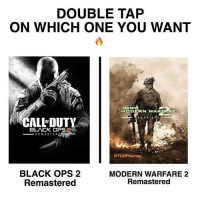 Memes, Black Ops, and 🤖: DOUBLE TAP  ON WHICH ONE YOU WANT  CALtDU  SE2RE  MOD  VVAR  CALL DUTY  EMA STE HED.  BLACK OPS  RE MASTER  @TCMFGames  BLACK OPS 2  MODERN WARFARE 2  Remastered  Remastered MW2 * 😏Follow if you're new😏 * 👇Tag some homies👇 * ❤Leave a like for Dank Memes❤ * Second meme acc: @savagelitmemes * Don't mind these 👇👇 Memes DankMemes Videos DankVideos RelatableMemes RelatableVideos Funny FunnyMemes memesdailybestmemesdaily boii Codmemes school chat Meme InfiniteWarfare Gaming gta5 bo2 IW mw2 Xbox Ps4 Psn Games VideoGames Comedy Treyarch sidemen sdmn