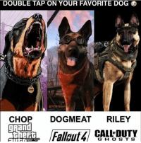 Who's your favorite? Leave a comment!👇🏼👾 (Follow me @gaming.humor) Cc:: DOUBLE TAP ON YOUR FAVORITE DOG  @TCMFGam  CHOP  DOG MEAT  RILEY  CALL DUTY  G H O S T S Who's your favorite? Leave a comment!👇🏼👾 (Follow me @gaming.humor) Cc:
