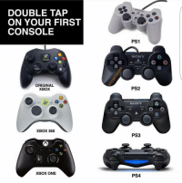 Double Tap! 🙌🏼🎮 dagamerpage Follow the BackUp👉🏼@dagamingpage Partner: @organictrolling ➖➖➖➖➖ 🎮 Credit: Unknown 🎮 Double Tap It. 🙏🏻 🎮 Tag A Friend. 👥 ➖➖➖➖➖: DOUBLE TAP  ON YOUR FIRST  CONSOLE  ORIGINAL  XBOX  XBOX 360  XBOX ONE  PS1  SONY  PS2  SONY  PS3  PS4  O O Double Tap! 🙌🏼🎮 dagamerpage Follow the BackUp👉🏼@dagamingpage Partner: @organictrolling ➖➖➖➖➖ 🎮 Credit: Unknown 🎮 Double Tap It. 🙏🏻 🎮 Tag A Friend. 👥 ➖➖➖➖➖
