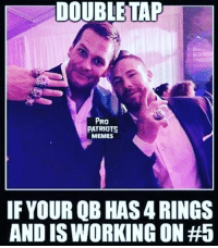 Who's ready!!?? patriots patriotsnation gopats🏈 tombradyisthegoat: DOUBLE TAP  PRO  PATRIOTS  MEMES  IF YOUR QB HAS 4 RINGS  AND IS WORKING ON Who's ready!!?? patriots patriotsnation gopats🏈 tombradyisthegoat
