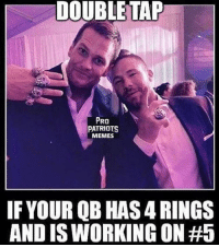 What's your Super bowl prediction?: DOUBLE TAP  PRO  PATRIOTS  MEMES  IF YOUR QB HAS ARINGS  AND ISWORKINGON What's your Super bowl prediction?