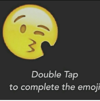 Emoji: Double Tap  to complete the emoji