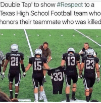 Wow🙌🏻 Tag a friend or teammate you would do this for⬇️: Double Tap' to show #Respect to a  Texas High School Football team who  honors their teammate who was killed  SANDERS  THOMAS  SMITH Wow🙌🏻 Tag a friend or teammate you would do this for⬇️