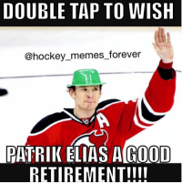 Hockey, Memes, and Forever: DOUBLE TAP TO WISH  @hockey memes forever  PATRIK ELIAS A GOOD  RETIREMENT!!!! His jersey will hang in the rafters of the Prudential Center... well earned Patrik👏🏽👏🏽