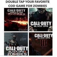 DOUBLE TAP YOUR FAVORITE  COD GAME FOR ZOMBIES  CALL OF  DUTY  WORLD AT WAR  CALL DUTY  BLACK OPS  speed ola  CALLEDU  BLACK OPS  CALLE OUTY  BLACK OPS  ZOMBIES Mine is definitely BO3. That's what got me into it lol. And apparently there's gonna be a 5th DLC!!! ➖ Check Out The Homies! ➖ @bloodransom ➖ @blizobrasko @glizzly_ ➖ @xoprettynpinkxo @skylit.aurora ➖ @ps3kushbaby28 @turtleswithtanks @lilboat8 ➖ @ae.mrwhiterice @exitzluck➖ @bunnyrages ➖ CoD CallOfDuty VideoGames Nintendo Xbox XboxOne PlayStation PS4 Meme SacredxPhoenix RobYourKills BO3 BlackOps BlackOps3 GamerMeme IW InfiniteWarfare CoD4 CallOfDuty4 CoDMeme GamingClip Gamer BO3 BlackOps3 VideoGameMeme Gaming Games Game