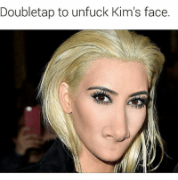Hey YOU!! Please Follow me ASAP if u aren't already! I wanna hit 100k before school starts!!! Please!: Doubletap to unfuck Kim's face Hey YOU!! Please Follow me ASAP if u aren't already! I wanna hit 100k before school starts!!! Please!