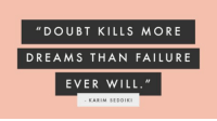 Don't let doubt stop you from chasing your dreams.: DOUBT KILLS MORE  DREAM S THAN FAILURE  EVER WILL.  KARIM SEDDIKI Don't let doubt stop you from chasing your dreams.