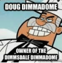 me irl: DOUG DIMMADOME  LOWNEROF THE  DIMMSDALE DIMMADOME me irl