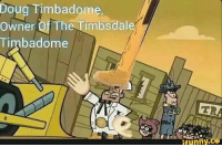Douge: Doug  Timbadome  Owner Of The Timbsdal  Timbadome  lAu