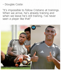 """Adidas, Instagram, and Memes: - Douglas Costa:  """"It's impossible to follow Cristiano at trainings.  When we arrive, he's already training and  when we leave he's still training. I've never  seen a player like that""""  INSTAGRAM.COM/  FOTBALIMEMESINSTA  MA  adidas Ronaldo is revolutionary! 🏋🏽♂️💪🏽"""
