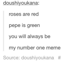 This poem is life ~Aditi Follow @hennabyaditi btw ❤: dous hiyoukana:  roses are red  pepe is green  you will always be  my number one meme  Source: doushiyoukana This poem is life ~Aditi Follow @hennabyaditi btw ❤
