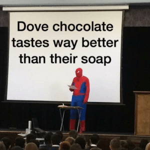 Coming off of a very bad and very painful weekend, and this the first thing I laugh at.: Dove chocolate  tastes way better  than their soap Coming off of a very bad and very painful weekend, and this the first thing I laugh at.