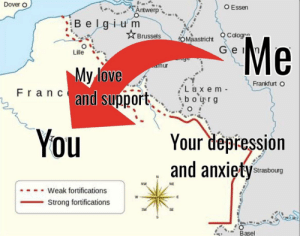 Belgium, Love, and Meme: Dover O  O Essen  Antwerp  Belgium  QCologn  Brussels  Me  OMaastricht  Ge  Lile  My love  Franc and support  Frankfurt O  L ux em  b o urg  You  Your depression  and anxiety  Strasbourg  NW  NE  Weak fortifications  W  Strong fortifications  SW  Basel Wholesome WW2 meme