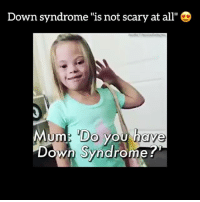 """Memes, Down Syndrome, and Impossibility: Down syndrome """"is not scary at all"""" D  Mum! Do you have  Down Syndrome Double tap❤️comment every letter of your name without being interrupted (Its impossible)!"""
