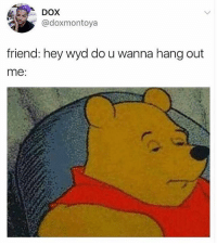 Memes, Wyd, and 🤖: DOX  @doxmontoya  friend: hey wyd do u wanna hang out  me Oh bother