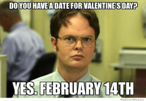 7 Funniest Valentines day meme On The Internet - Never Shutup ...: DOYOU HAVE A DATE FOR VALENTINE'SDAY?  YES. FEBRUARY 14TH  We KnowMemes 7 Funniest Valentines day meme On The Internet - Never Shutup ...