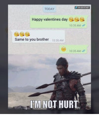 Damn: dP VIA 8SHIT NET  TODAY  Happy valentines day  10:35 AM  Same to you brother  10:35 AM  10:35 AM  M NOT HURT Damn