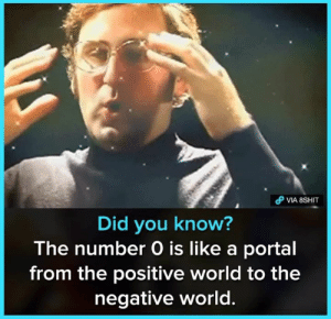 Memes, Portal, and World: dP VIA 8SHT  Did you know?  The number O is like a portal  from the positive world to the  negative world. -1 0 1
