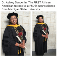 Memes, American, and Michigan: Dr. Ashley Sanderlin. The FIRST African  American to receive a PhD in neuroscience  from Michigan State University.
