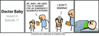 Doctor, Cyanide and Happiness, and Happiness: DR. BABY, WE NEED  YOU IN SURGERY  FOR AN EMERGENCY  QUADRUPLE BYPASS!  I DON'T  WANNA!  Doctor Baby QUADRUIPLE BYPASS  Season 4  Episode 17  0  |Cyanide and Happiness © Explosm.net https://t.co/ohkVFbCrIe
