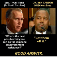 """Get Good: DR. BEN CARSON  SEN. THOM TILLIS  (R- North Carolina)  HUD Nominee  """"What's the best  """"Get them  possible thing we  off it.""""  can do for someone  on government  assistance?""""  GOOD ANSWER."""