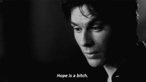 Bitch, Hope, and Hope Is: DR  Hope is a bitch.
