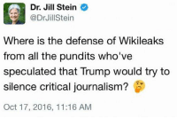 Liberals aren't worried about living under a despotic tyranny, they are concerned someone might correct THEIR despotic tyranny.: Dr. Jill Stein  @Dr Jill Stein  Where is the defense of Wikileaks  from all the pundits who've  speculated that Trump would try to  silence critical journalism?  Oct 17, 2016, 11:16 AM Liberals aren't worried about living under a despotic tyranny, they are concerned someone might correct THEIR despotic tyranny.