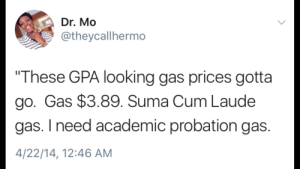 """Them GPA gas prices: Dr. Mo  @theycallhermo  """"These GPA looking gas prices gotta  go. Gas $3.89. Suma Cum Laude  gas. I need academic probation gas.  4/22/14, 12:46 AM Them GPA gas prices"""