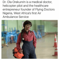 Africa, Memes, and Entrepreneur: Dr. Ola Orekunrin is a medical doctor,  helicopter pilot and the healthcare  entrepreneur founder of Flying Doctors  Nigeria, West Africa's first Air  Ambulance Service