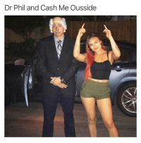 Funny, Dr Phil, and Name: Dr Phil and Cash Me Ousside Does she even have a name (@leeeeeesy & @bradspuravida)